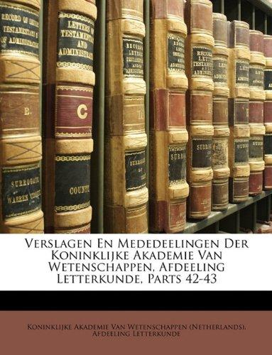 Verslagen En Mededeelingen Der Koninklijke Akademie Van Wetenschappen, Afdeeling Letterkunde, Parts 42-43 9781146755559