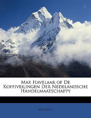 Max Havelaar of de Koffiveilingen Der Nedelandsche Handelmaatschappy 9781146827997