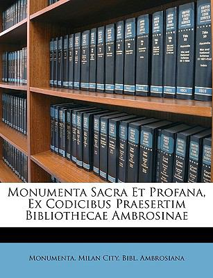 Monumenta Sacra Et Profana, Ex Codicibus Praesertim Bibliothecae Ambrosinae 9781146837804