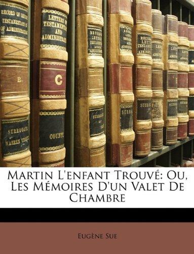 Martin L'Enfant Trouv: Ou, Les Memoires D'Un Valet de Chambre 9781146913102