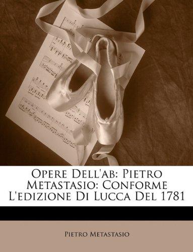 Opere Dell'ab: Pietro Metastasio: Conforme L'Edizione Di Lucca del 1781 9781146949064