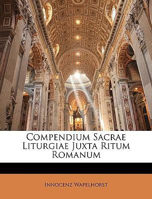 Compendium Sacrae Liturgiae Juxta Ritum Romanum 9781147016796