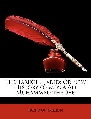 The Tarikh-I-Jadid: Or New History of Mirza Ali Muhammad the Bab 9781147017144