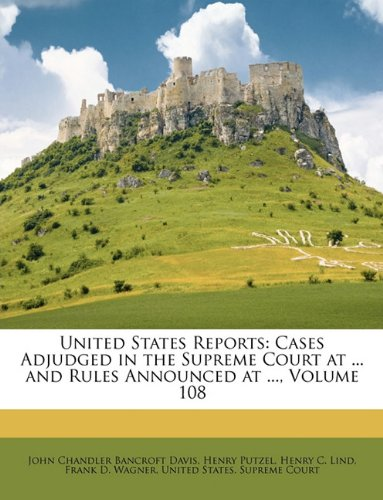 United States Reports: Cases Adjudged in the Supreme Court at ... and Rules Announced at ..., Volume 108