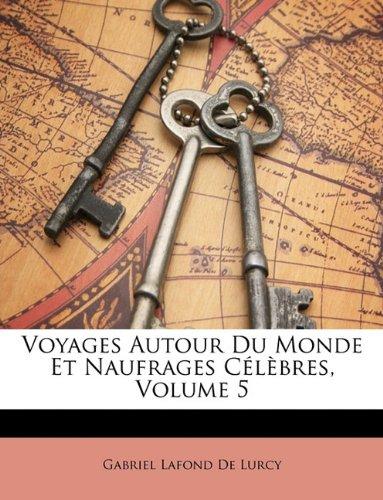 Voyages Autour Du Monde Et Naufrages Clbres, Volume 5 9781147116182