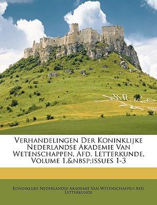 Verhandelingen Der Koninklijke Nederlandse Akademie Van Wetenschappen, Afd. Letterkunde, Volume 1, Issues 1-3