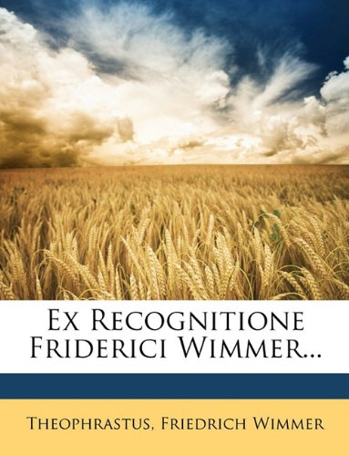 Ex Recognitione Friderici Wimmer... 9781147161915