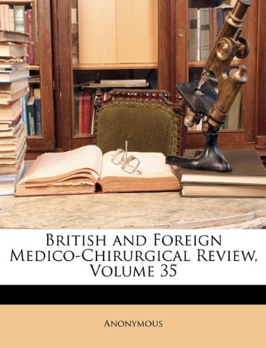 British and Foreign Medico-Chirurgical Review, Volume 35 9781147225167