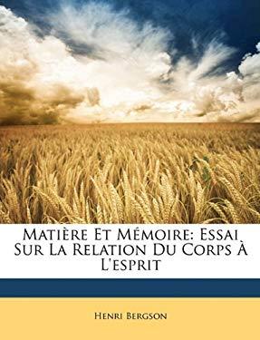 Matire Et Mmoire: Essai Sur La Relation Du Corps L'Esprit 9781147256468