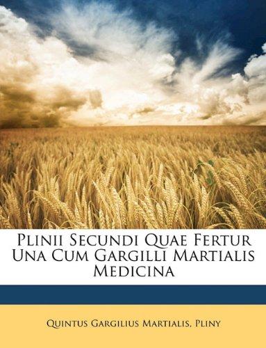 Plinii Secundi Quae Fertur Una Cum Gargilli Martialis Medicina 9781147262117