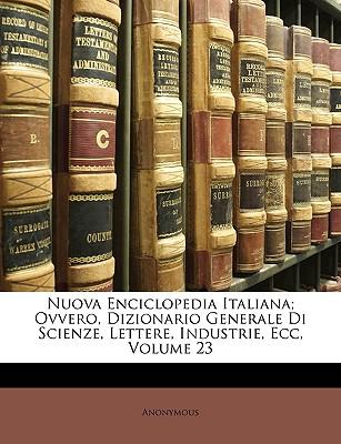 Nuova Enciclopedia Italiana; Ovvero, Dizionario Generale Di Scienze, Lettere, Industrie, Ecc, Volume 23 9781147278163