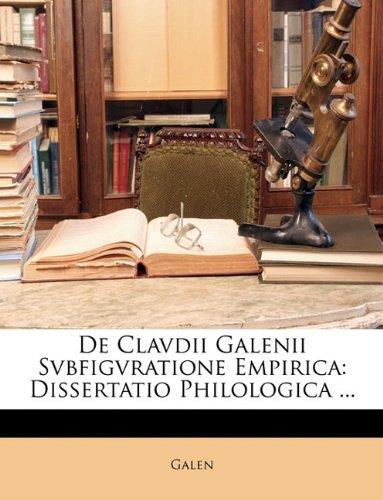 de Clavdii Galenii Svbfigvratione Empirica: Dissertatio Philologica ... 9781147293371