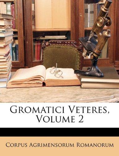 Gromatici Veteres, Volume 2 9781147314670