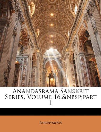 Anandasrama Sanskrit Series, Volume 16, Part 1 9781147316988