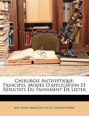 Chirurgie Antiseptique; Principes, Modes D'Application Et R Sultats Du Pansement de Lister 9781148076072