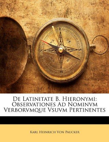 de Latinitate B. Hieronymi: Observationes Ad Nominvm Verborvmque Vsuvm Pertinentes 9781148616759