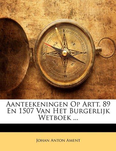 Aanteekeningen Op Artt. 89 En 1507 Van Het Burgerlijk Wetboek ... 9781148711812