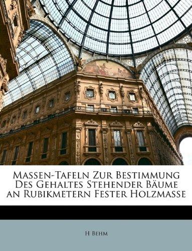 Massen-Tafeln Zur Bestimmung Des Gehaltes Stehender Bume an Rubikmetern Fester Holzmasse 9781149617083