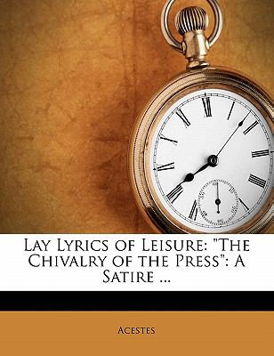 "Lay Lyrics of Leisure: ""The Chivalry of the Press"" a Satire ..."