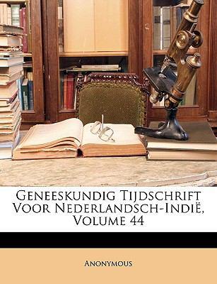 Geneeskundig Tijdschrift Voor Nederlandsch-Indi, Volume 44 9781149756966