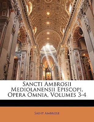Sancti Ambrosii Mediolanensii Episcopi, Opera Omnia, Volumes 3-4 9781149773970