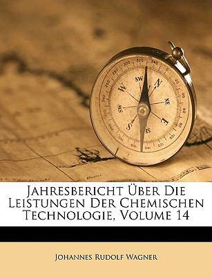 Jahresuber Icht Uber Die Leistungen Der Chemischen Technologie, Volume 14 9781149848104