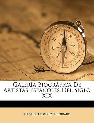 Galera Biogrfica de Artistas Espaoles del Siglo XIX 9781149881996