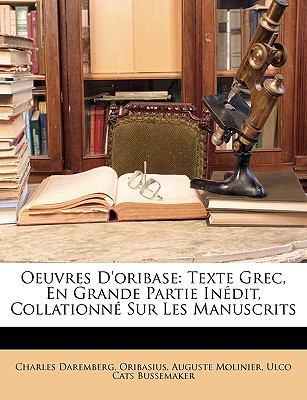 Oeuvres D'Oribase: Texte Grec, En Grande Partie Indit, Collationn Sur Les Manuscrits 9781149981412