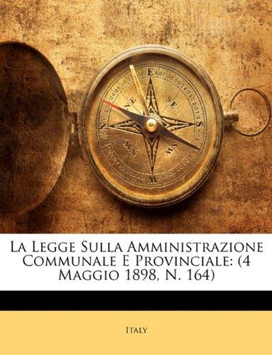 La Legge Sulla Amministrazione Communale E Provinciale: 4 Maggio 1898, N. 164 9781149982624