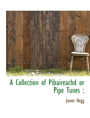A Collection of Pibaireachd or Pipe Tunes 9781140552154