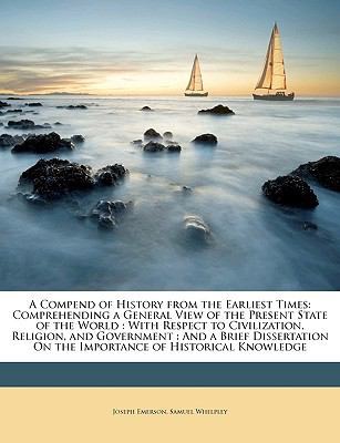 A   Compend of History from the Earliest Times: Comprehending a General View of the Present State of the World: With Respect to Civilization, Religion