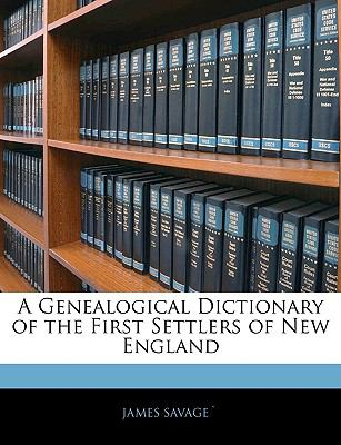A Genealogical Dictionary of the First Settlers of New England 9781143370304