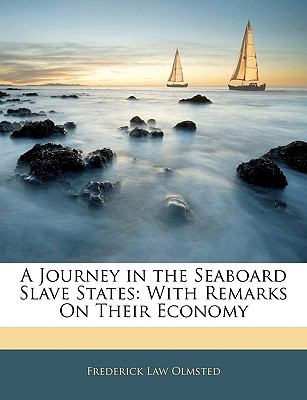 A Journey in the Seaboard Slave States: With Remarks on Their Economy 9781143350580