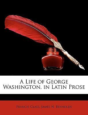 A Life of George Washington, in Latin Prose 9781146266420