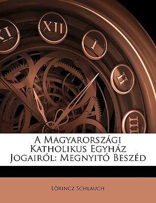 A Magyarorszgi Katholikus Egyhz Jogairl: Megnyit Beszd 9781149740958