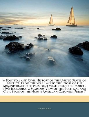 A   Political and Civil History of the United States of America: From the Year 1763 to the Close of the Administration of President Washington, in Mar 9781143242021