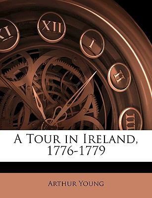 A Tour in Ireland, 1776-1779 9781143302954