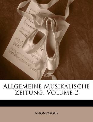 Allgemeine Musikalische Zeitung, Volume 2 9781148064536