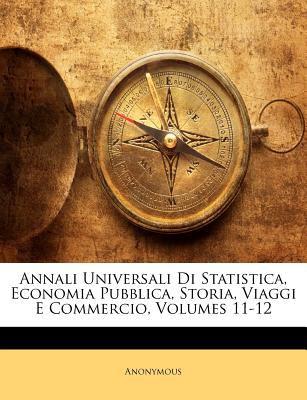 Annali Universali Di Statistica, Economia Pubblica, Storia, Viaggi E Commercio, Volumes 11-12 9781145602588