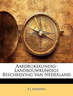 Aardrijkskundig-Landbouwkundige Beschrijving Van Nederland 9781147788884
