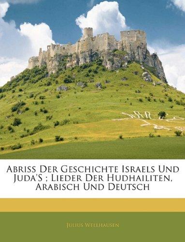 Abriss Der Geschichte Israels Und Juda's; Lieder Der Hudhailiten, Arabisch Und Deutsch 9781142465445