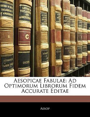Aesopicae Fabulae: Ad Optimorum Librorum Fidem Accurate Editae 9781141203277