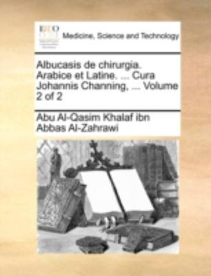 Albucasis de Chirurgia. Arabice Et Latine. ... Cura Johannis Channing, ... Volume 2 of 2 9781140763659