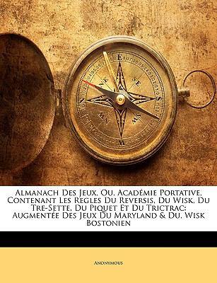 Almanach Des Jeux, Ou, Acadmie Portative, Contenant Les Regles Du Reversis, Du Wisk, Du Tre-Sette, Du Piquet Et Du Trictrac
