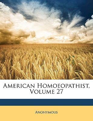 American Homoeopathist, Volume 27 9781149207345