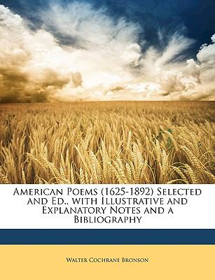 American Poems (1625-1892) Selected and Ed., with Illustrative and Explanatory Notes and a Bibliography 9781149220542
