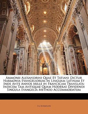 Ammonii Alexandrini Quae Et Tatiani Dictur Harmonia Evangeliorum in Linguam Latinam Et Inde Ante Annos Mille in Francicam Translata: Indicem Tam Antiq 9781141424221