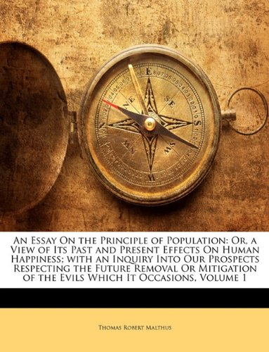An  Essay on the Principle of Population: Or, a View of Its Past and Present Effects on Human Happiness; With an Inquiry Into Our Prospects Respecting 9781143107535