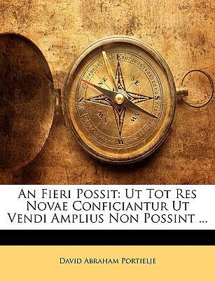 An Fieri Possit: UT Tot Res Novae Conficiantur UT Vendi Amplius Non Possint ... 9781148342917