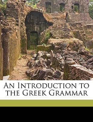 An Introduction to the Greek Grammar 9781149867532